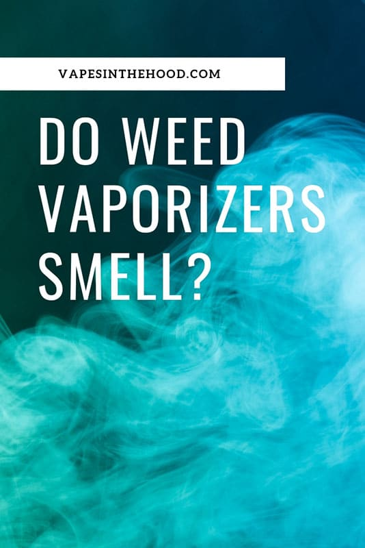 HOW MUCH DOES A CANNABIS VAPORIZER SMELL COMPARED TO SMOKING?