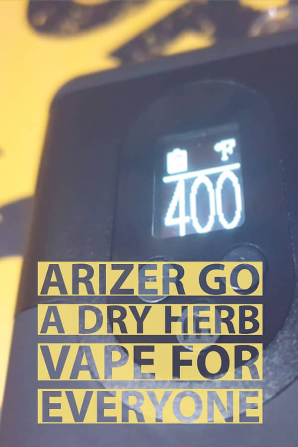 ARIZER GO DRY HERB VAPORIZER FULL REVIEW