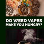 DO WEED VAPES MAKE YOU HUNGRY 1 1